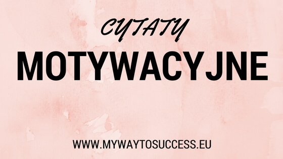 My Way To Success Cytaty Motywacyjne My Way To Success